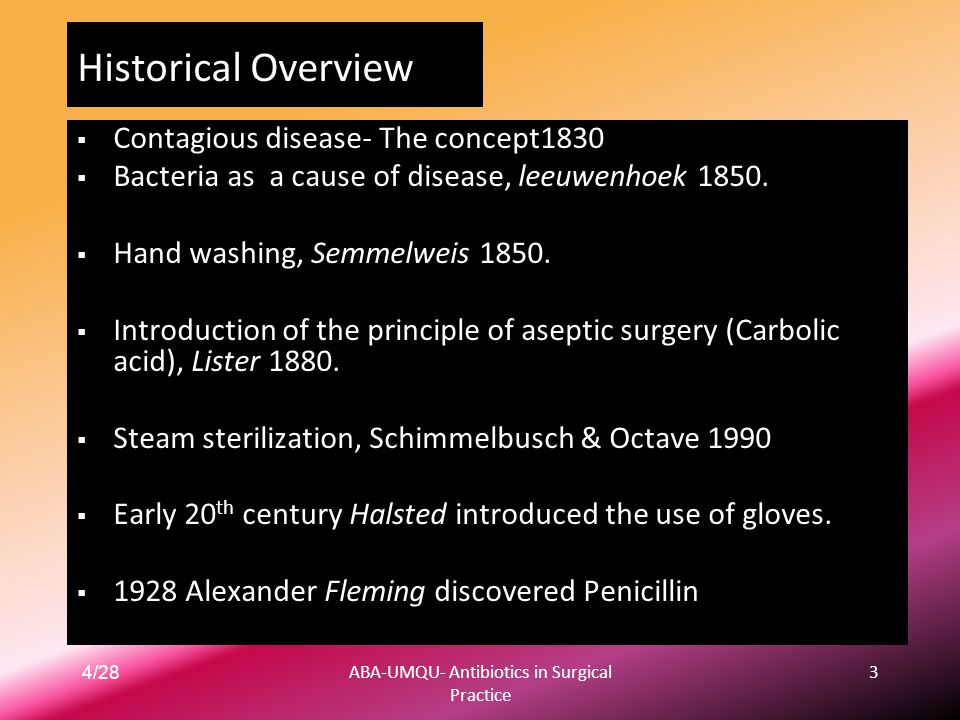 4/28ABA-UMQU- Antibiotics in Surgical Practice 3 Historical Overview  Contagious disease- The concept1830  Bacteria as a cause of disease, leeuwenho