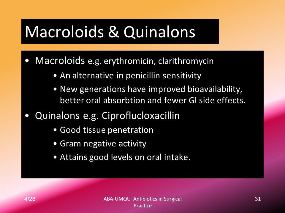 4/28ABA-UMQU- Antibiotics in Surgical Practice 31 Macroloids & Quinalons Macroloids e.g. erythromicin, clarithromycin An alternative in penicillin sen
