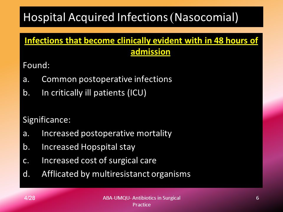 4/28ABA-UMQU- Antibiotics in Surgical Practice 6 Nasocomial)) Hospital Acquired Infections Infections that become clinically evident with in 48 hours