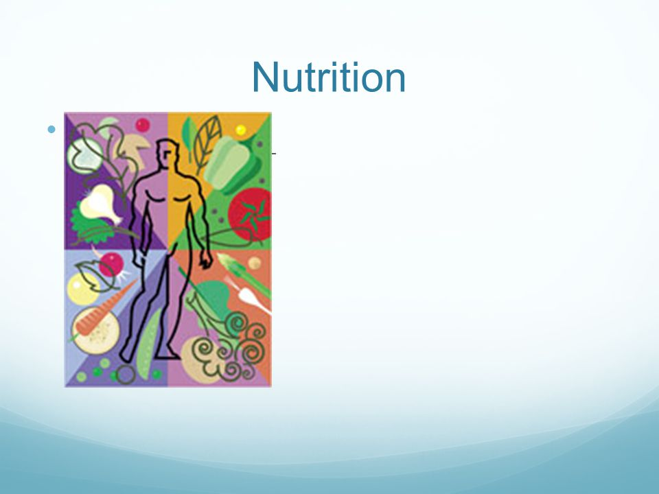 Nutrition Healthy diet promotes physical and mental well- being.