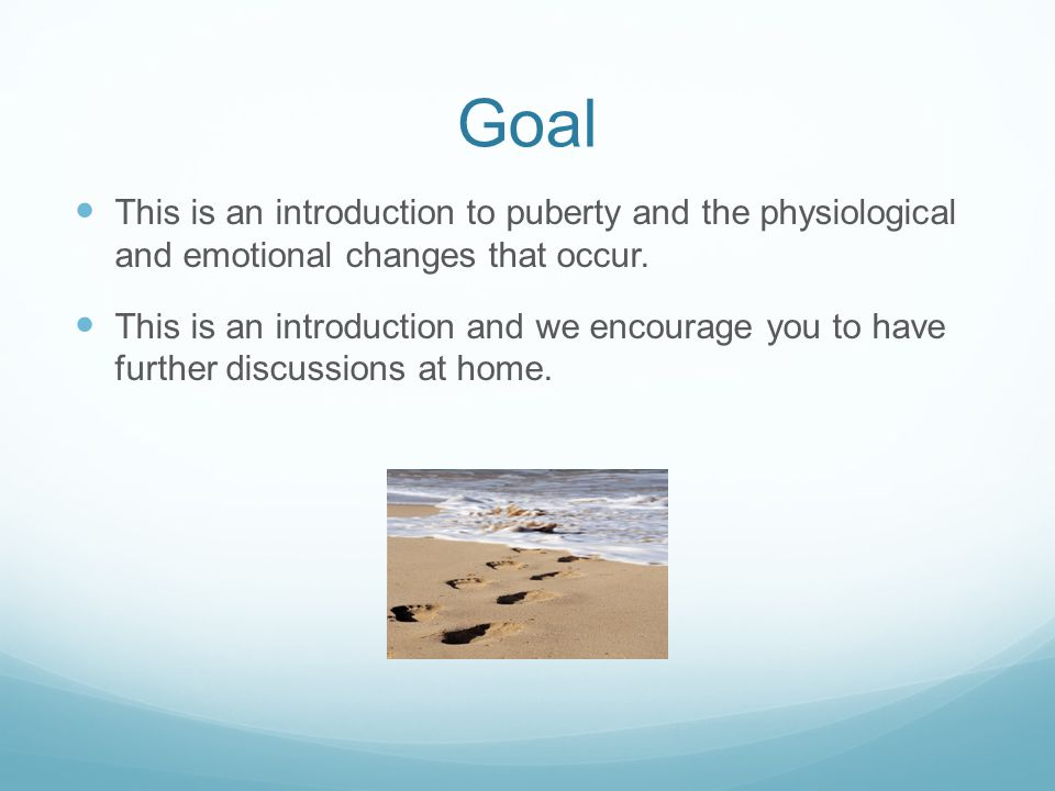 Goal This is an introduction to puberty and the physiological and emotional changes that occur.
