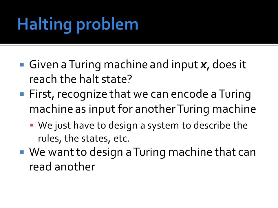  Given a Turing machine and input x, does it reach the halt state.
