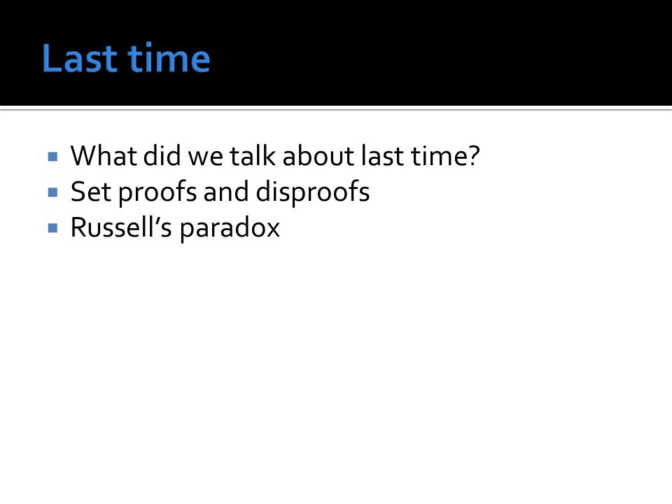  What did we talk about last time  Set proofs and disproofs  Russell's paradox