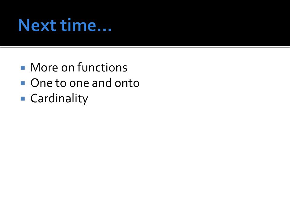  More on functions  One to one and onto  Cardinality