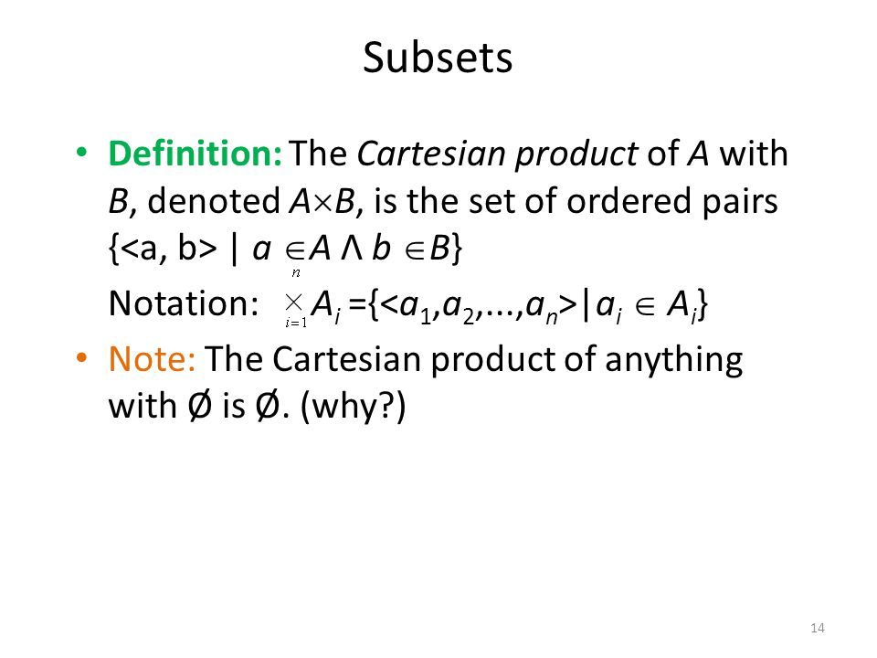 Definition: The Cartesian product of A with B, denoted A  B, is the set of ordered pairs { | a  A Λ b  B} Notation: A i ={ |a i  A i } Note: The Cartesian product of anything with Ø is Ø.