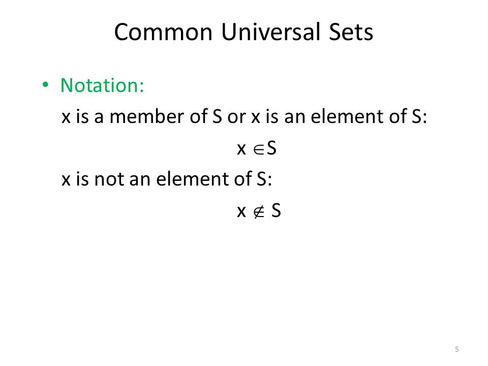 Notation: x is a member of S or x is an element of S: x  S x is not an element of S: x  S Common Universal Sets 5