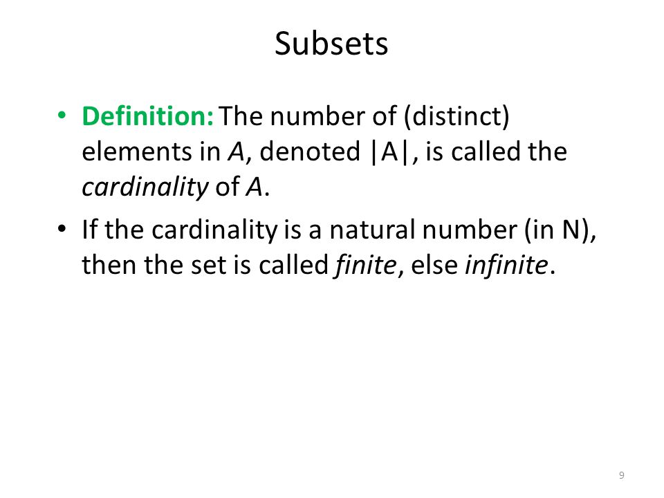 Definition: The number of (distinct) elements in A, denoted |A|, is called the cardinality of A.