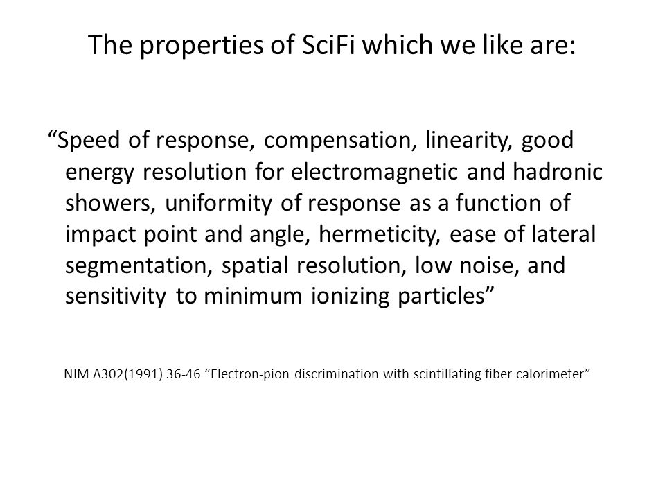 "The properties of SciFi which we like are: ""Speed of response, compensation, linearity, good energy resolution for electromagnetic and hadronic shower"