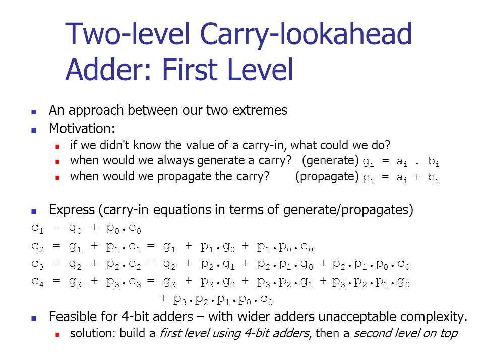 An approach between our two extremes Motivation: if we didn't know the value of a carry-in, what could we do? when would we always generate a carry? (