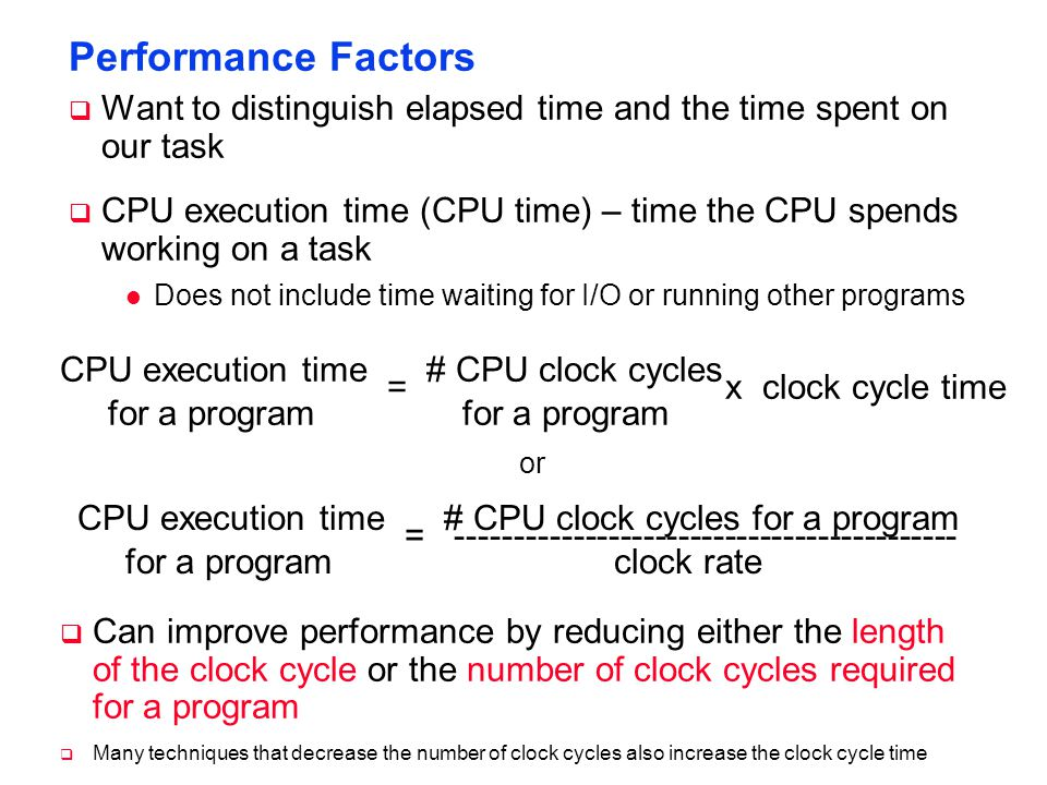 Performance Factors  Want to distinguish elapsed time and the time spent on our task  CPU execution time (CPU time) – time the CPU spends working on