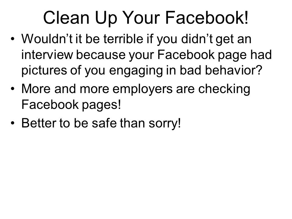 Clean Up Your Facebook! Wouldn't it be terrible if you didn't get an interview because your Facebook page had pictures of you engaging in bad behavior
