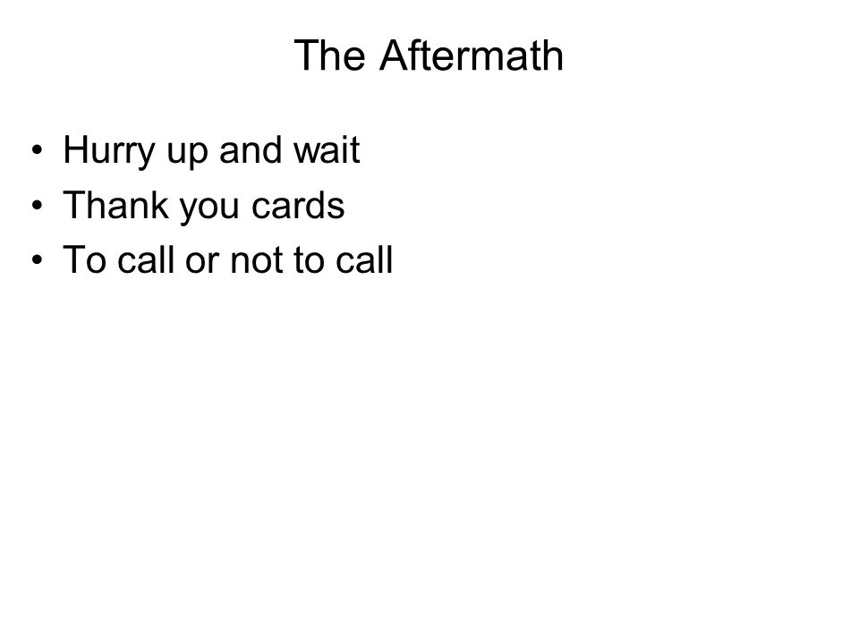 The Aftermath Hurry up and wait Thank you cards To call or not to call