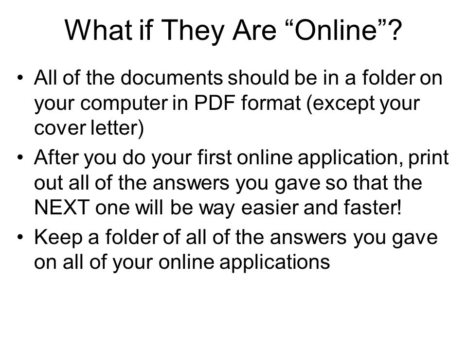 "What if They Are ""Online""? All of the documents should be in a folder on your computer in PDF format (except your cover letter) After you do your firs"