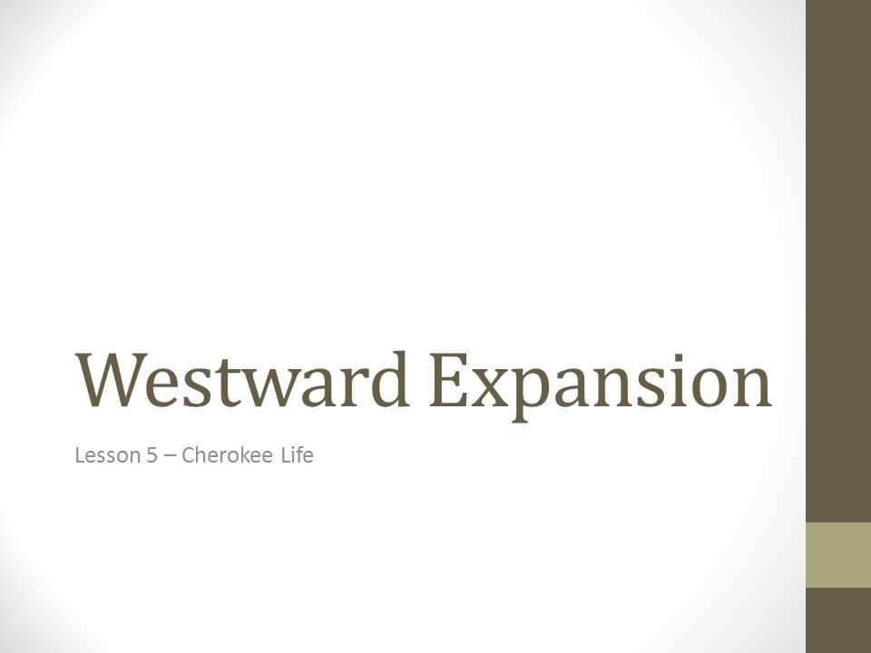 Westward Expansion Lesson 5 – Cherokee Life