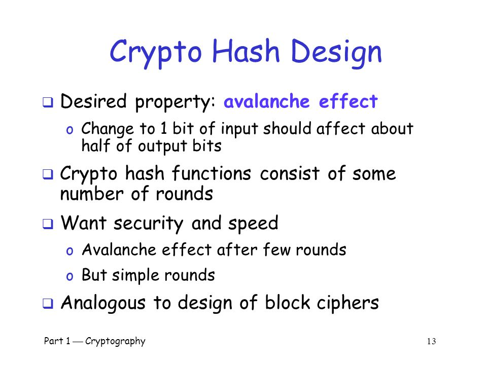 Part 1  Cryptography 12 Popular Crypto Hashes  MD5  invented by Rivest o 128 bit output o Note: MD5 collisions easy to find  SHA-1  A U.S. govern