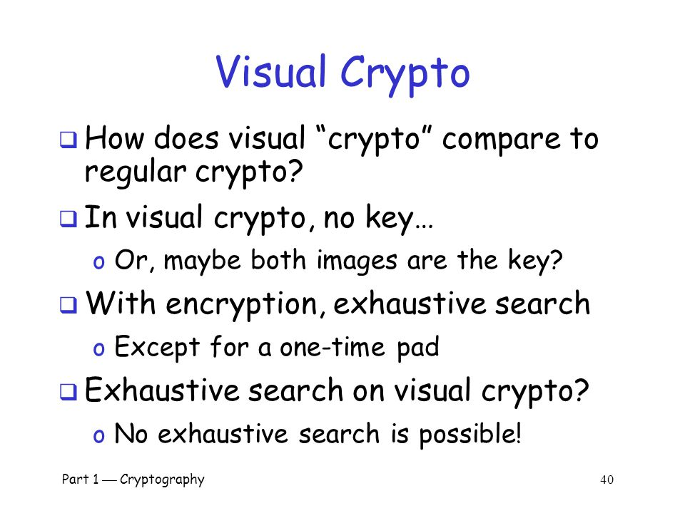 Part 1  Cryptography 39 Visual Crypto Example  Alice's share  Bob's share  Overlaid shares