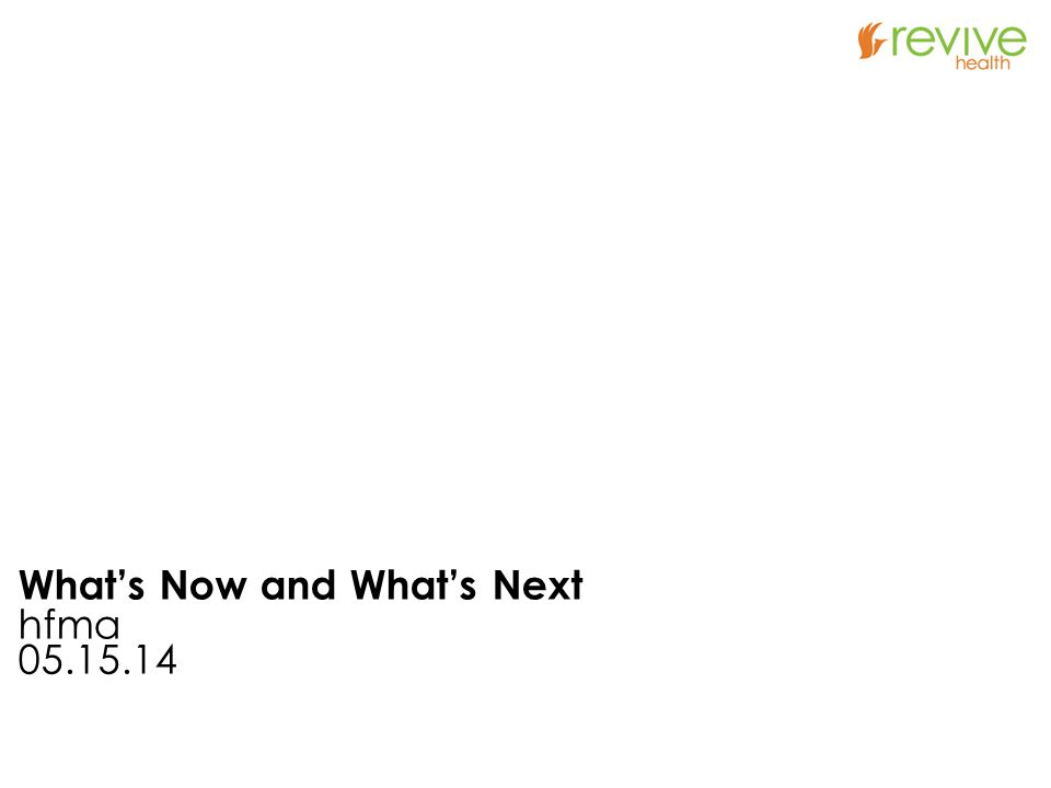 What's Now and What's Next hfma 05.15.14