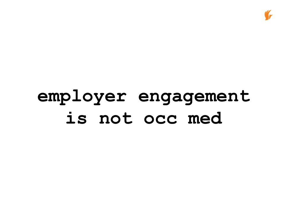 employer engagement is not occ med
