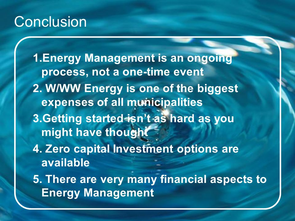 Schneider Electric 44 - Industry – Water – December 2012 Conclusion 1.Energy Management is an ongoing process, not a one-time event 2.