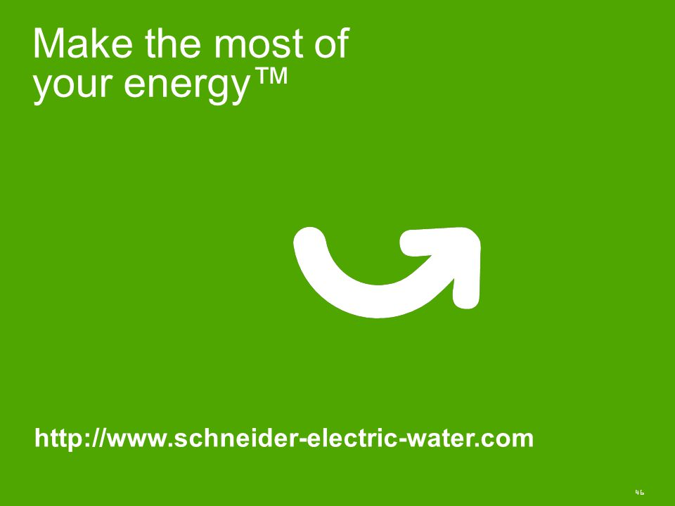 46 Make the most of your energy™ http://www.schneider-electric-water.com
