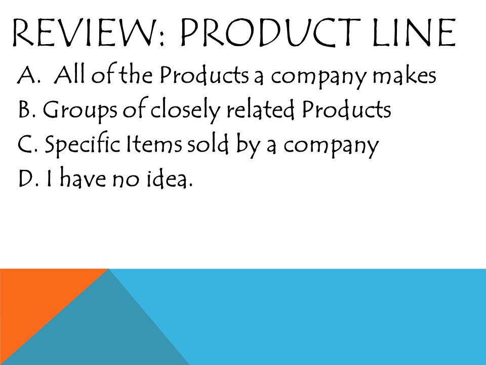 THE PRODUCT MIX All the different products that a company makes or sells.