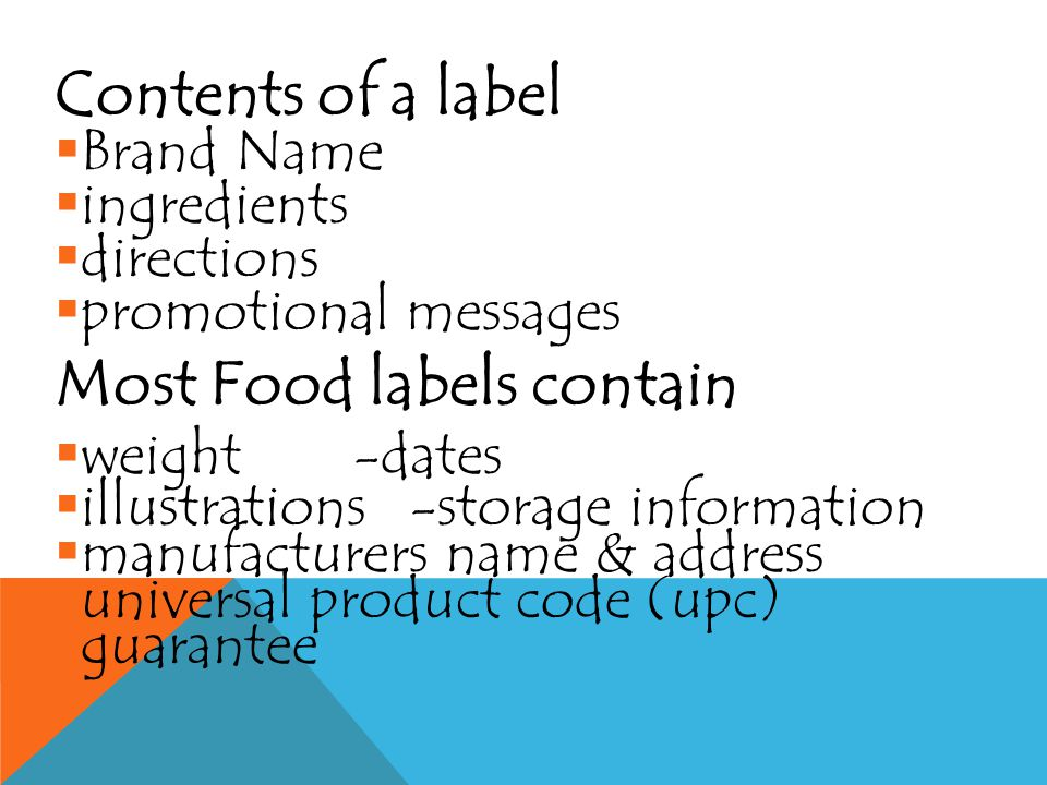 LABELING Label - information tag, wrapper, seal, imprinted message that is attached to a product or package Two main functions  Inform customers  Directions for use
