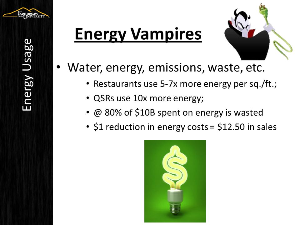 Water, energy, emissions, waste, etc. Restaurants use 5-7x more energy per sq./ft.; QSRs use 10x more energy; @ 80% of $10B spent on energy is wasted