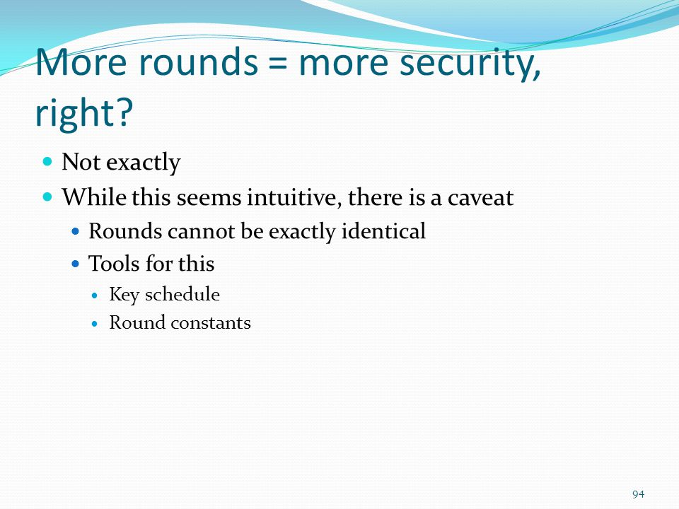 More rounds = more security, right? Not exactly While this seems intuitive, there is a caveat Rounds cannot be exactly identical Tools for this Key sc