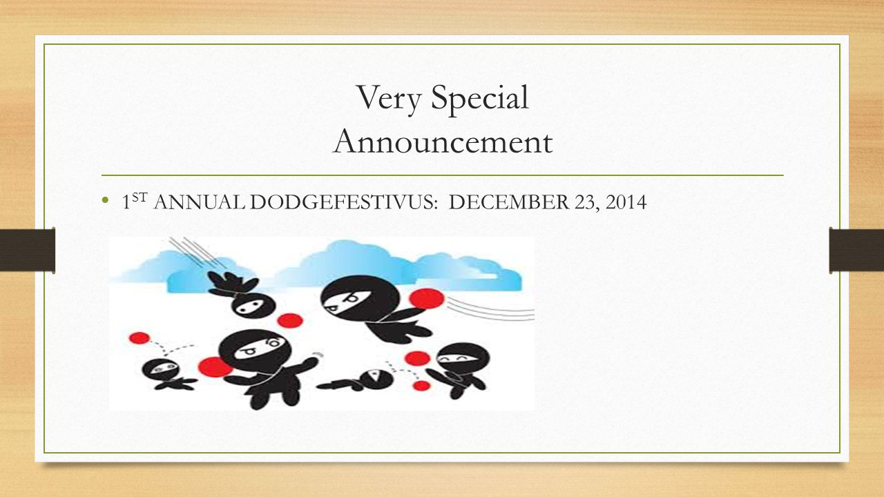 Very Special Announcement 1 ST ANNUAL DODGEFESTIVUS: DECEMBER 23, 2014
