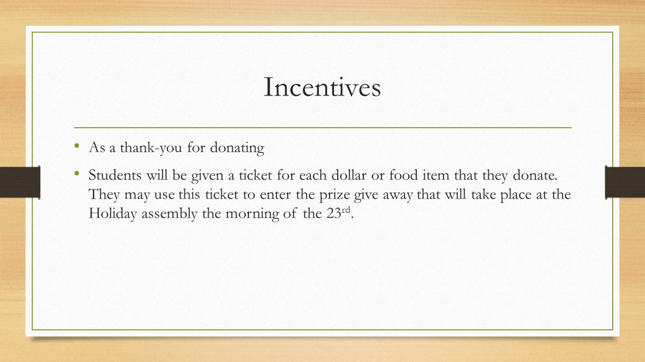 Incentives As a thank-you for donating Students will be given a ticket for each dollar or food item that they donate. They may use this ticket to ente