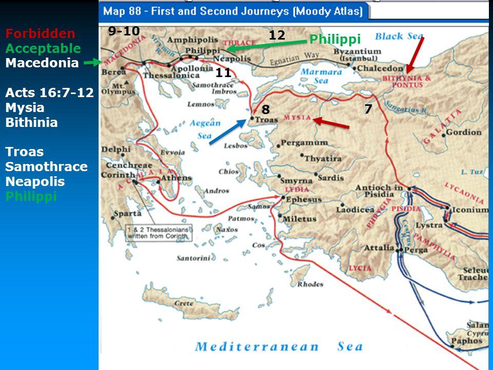 Forbidden Acceptable Macedonia Acts 16:7-12 Mysia Bithinia Troas Samothrace Neapolis Philippi 7 8 9-10 11 Philippi 12