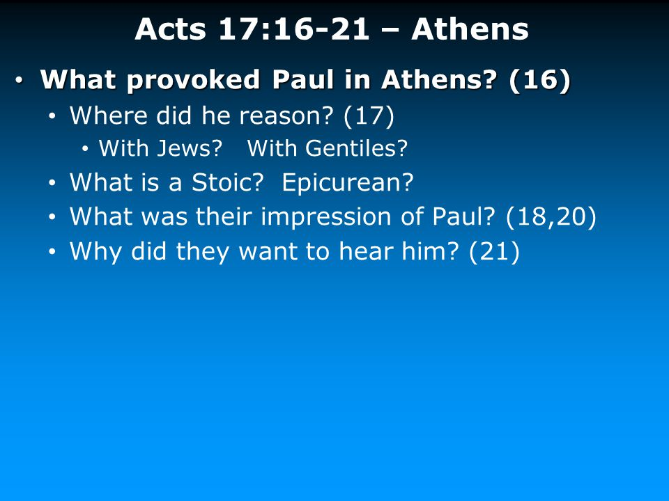 Acts 17:16-21 – Athens What provoked Paul in Athens? (16) What provoked Paul in Athens? (16) Where did he reason? (17) With Jews? With Gentiles? What