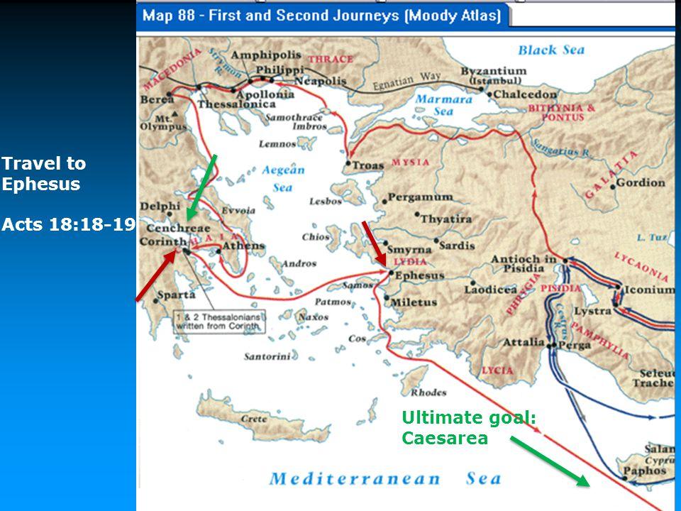 Travel to Ephesus Acts 18:18-19 Ultimate goal: Caesarea