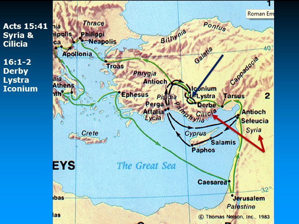 Acts 15:41 Syria & Cilicia 16:1-2 Derby Lystra Iconium