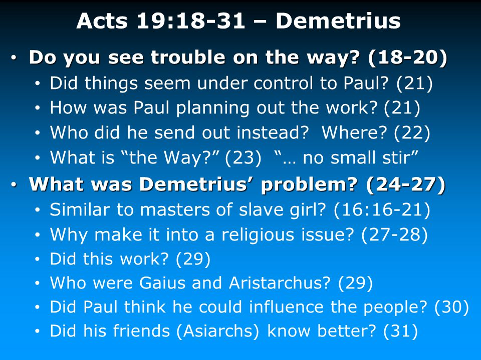 Acts 19:18-31 – Demetrius Do you see trouble on the way? (18-20) Do you see trouble on the way? (18-20) Did things seem under control to Paul? (21) Ho