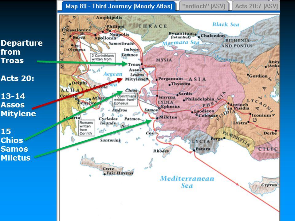 Departure from Troas Acts 20: 13-14 Assos Mitylene 15 Chios Samos Miletus Start