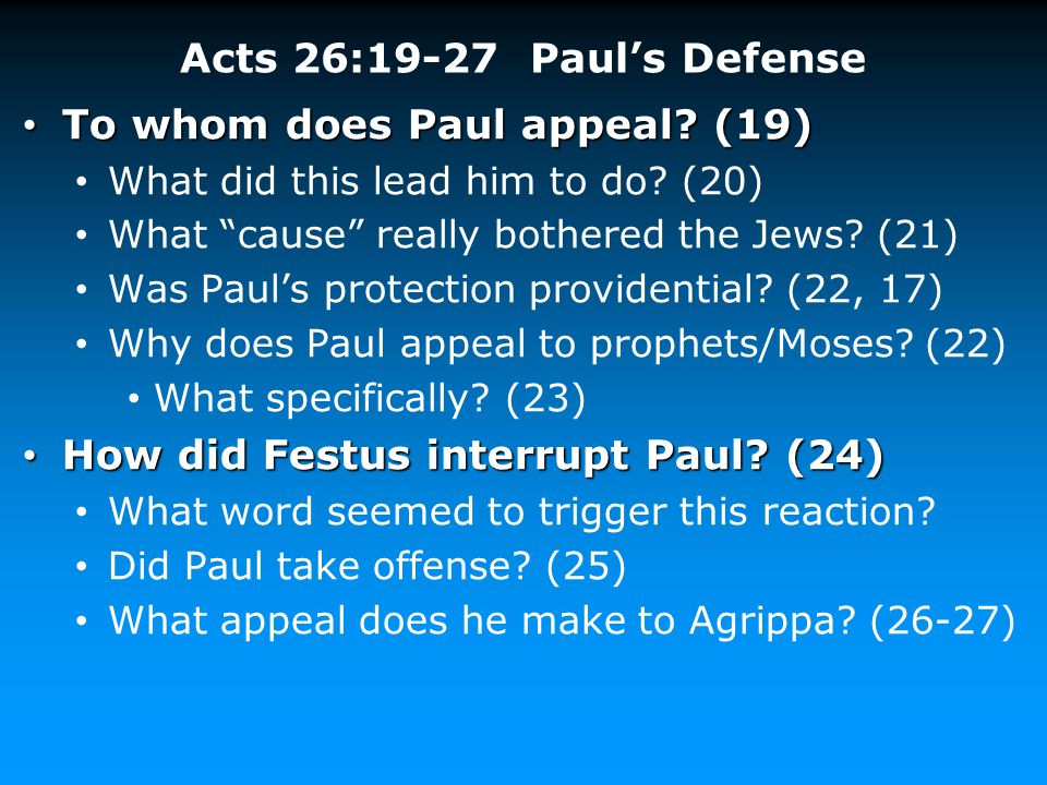 """Acts 26:19-27 Paul's Defense To whom does Paul appeal? (19) To whom does Paul appeal? (19) What did this lead him to do? (20) What """"cause"""" really both"""