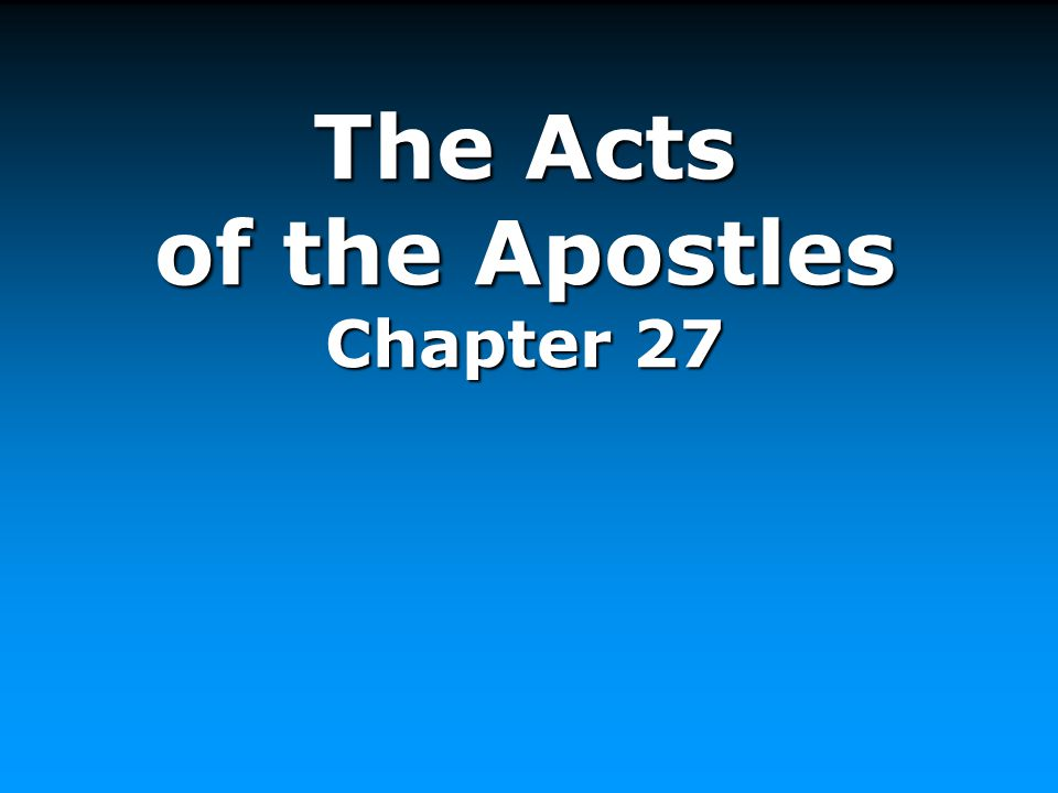 The Acts of the Apostles Chapter 27