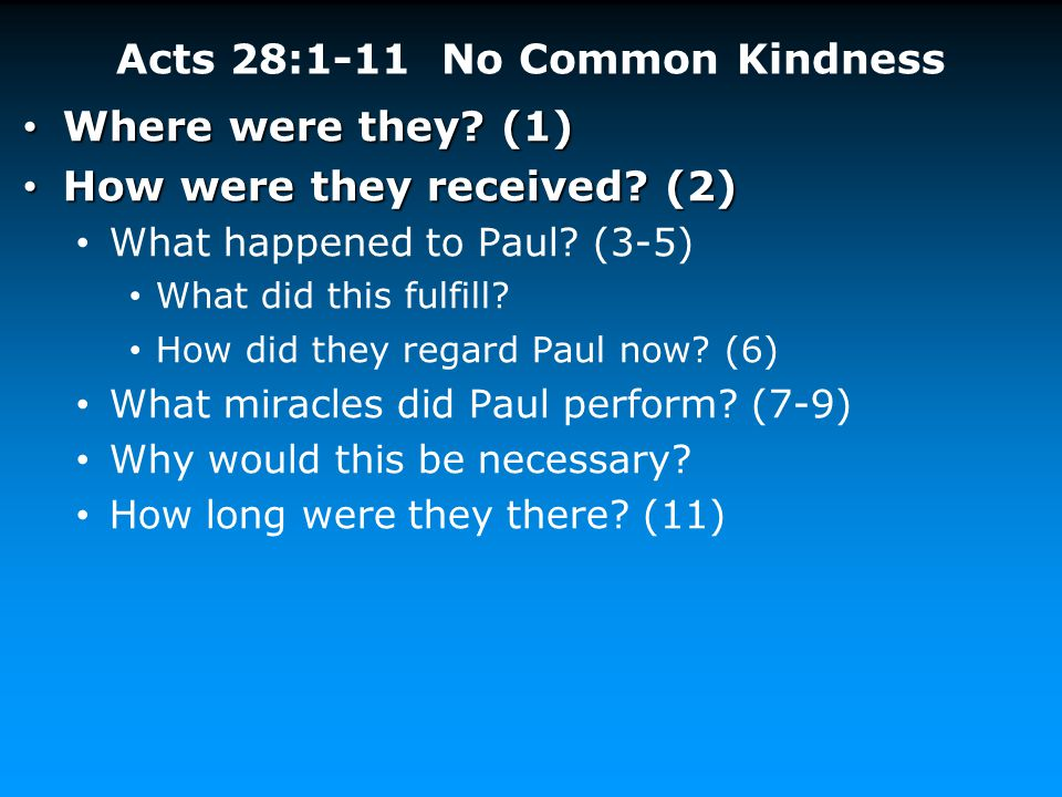 Acts 28:1-11 No Common Kindness Where were they? (1) Where were they? (1) How were they received? (2) How were they received? (2) What happened to Pau