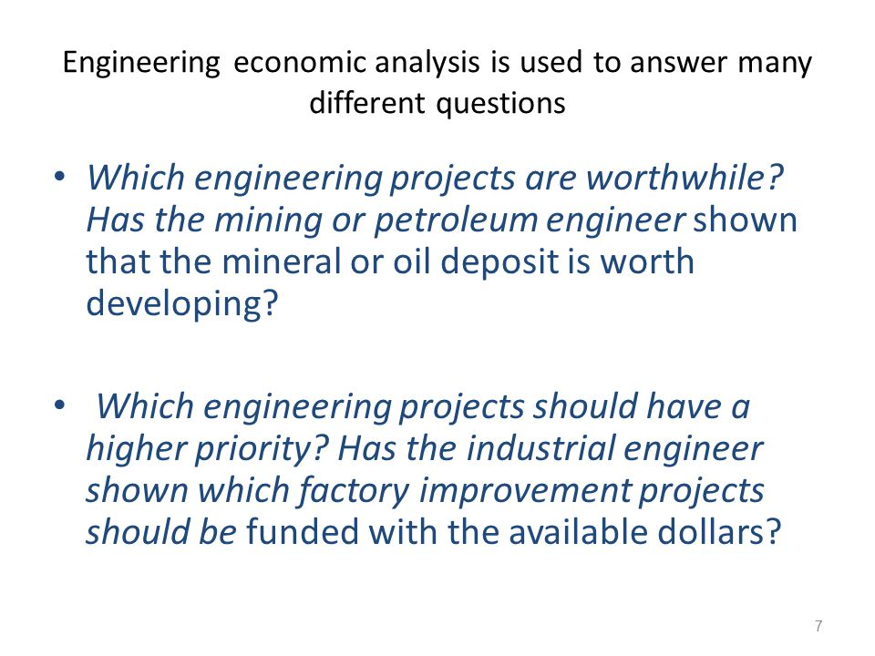 Engineering economic analysis is used to answer many different questions How should the engineering project be designed.
