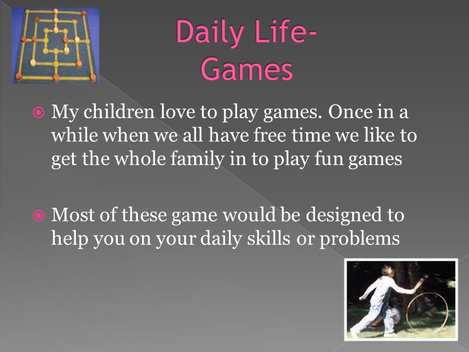  My children love to play games.