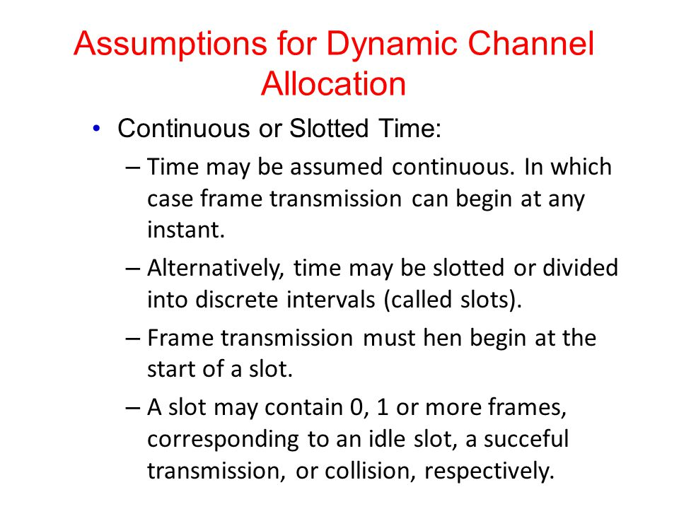 Assumptions for Dynamic Channel Allocation Continuous or Slotted Time: – Time may be assumed continuous.