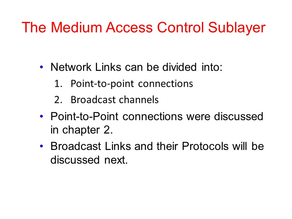 The Medium Access Control Sublayer Network Links can be divided into: 1.Point-to-point connections 2.Broadcast channels Point-to-Point connections wer