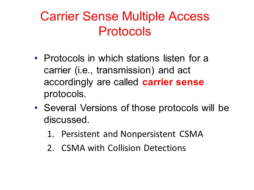 Carrier Sense Multiple Access Protocols Protocols in which stations listen for a carrier (i.e., transmission) and act accordingly are called carrier s