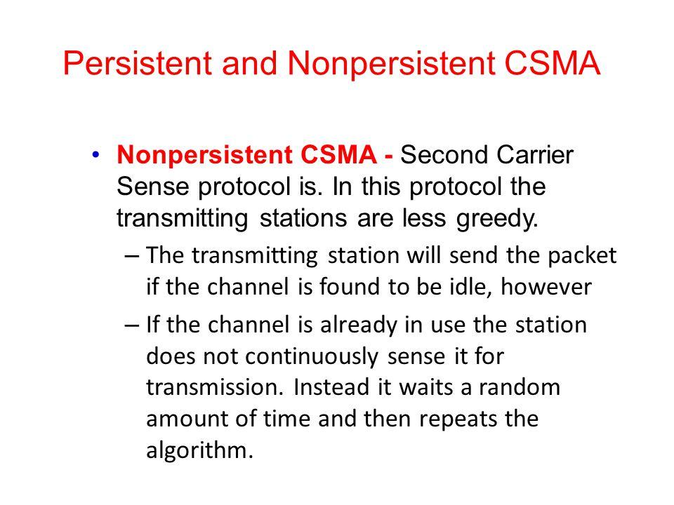 Persistent and Nonpersistent CSMA Nonpersistent CSMA - Second Carrier Sense protocol is.