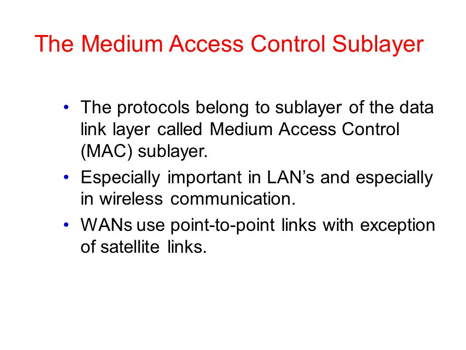 The Medium Access Control Sublayer The protocols belong to sublayer of the data link layer called Medium Access Control (MAC) sublayer.