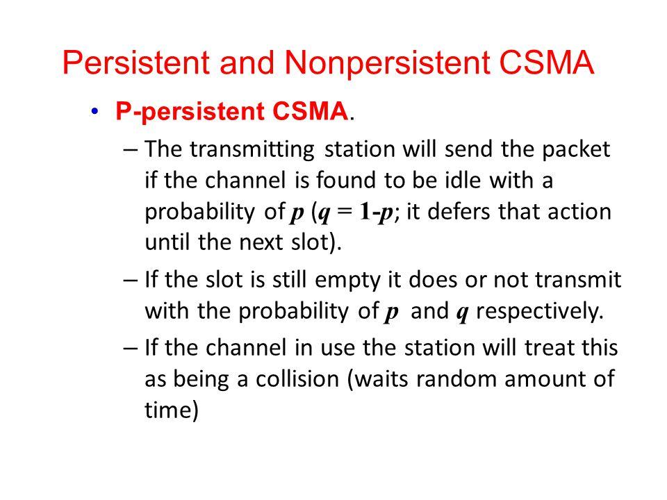 Persistent and Nonpersistent CSMA P-persistent CSMA.