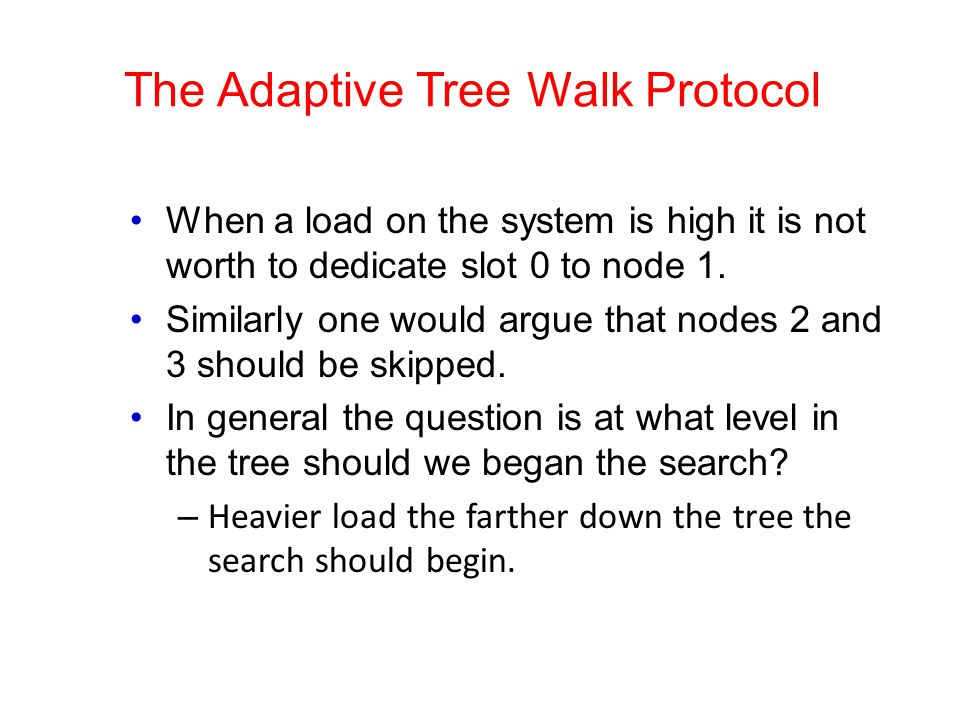 The Adaptive Tree Walk Protocol When a load on the system is high it is not worth to dedicate slot 0 to node 1. Similarly one would argue that nodes 2