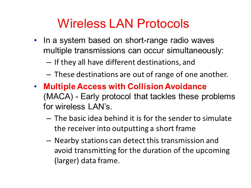 Wireless LAN Protocols In a system based on short-range radio waves multiple transmissions can occur simultaneously: – If they all have different dest