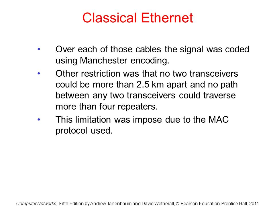 Computer Networks, Fifth Edition by Andrew Tanenbaum and David Wetherall, © Pearson Education-Prentice Hall, 2011 Classical Ethernet Over each of thos